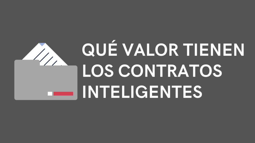 que valor tienen los contratos inteligentes