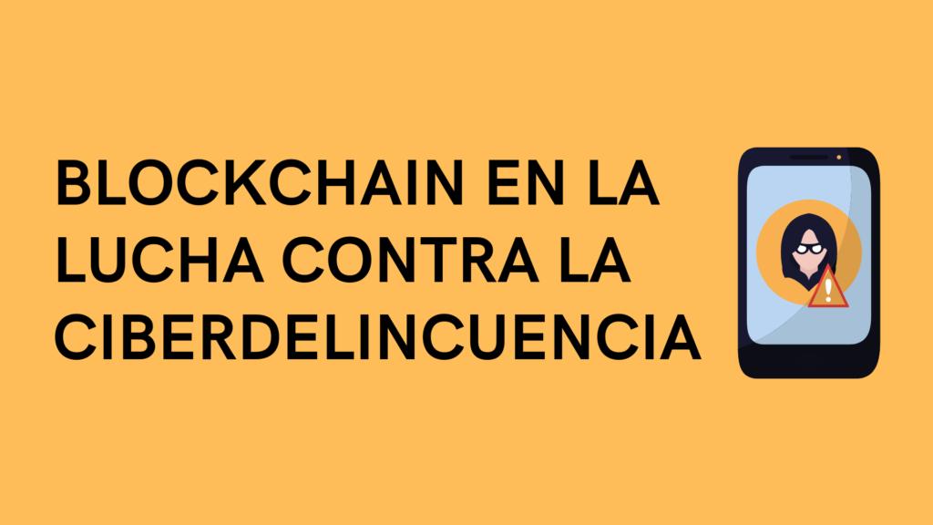 blockchain en la lucha contra la ciberdelincuencia