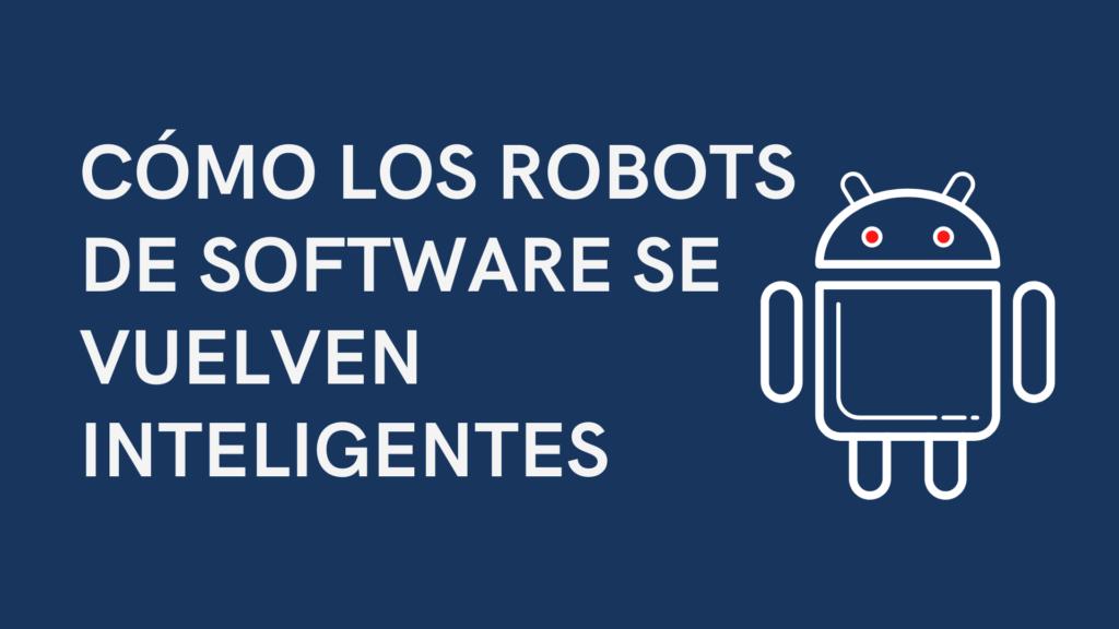 como los robots de software se vuelven inteligentes