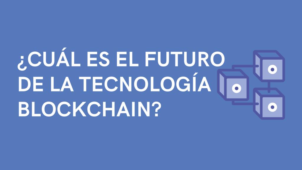 cual es el futuro de la tecnología blockchain