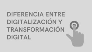 diferencia entre digitalización y transformación digital