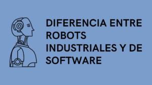 diferencia entre robots industriales y de software