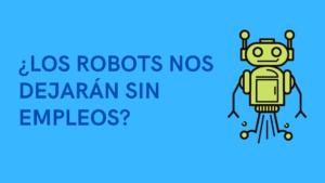 los robots nos dejarán sin empleos