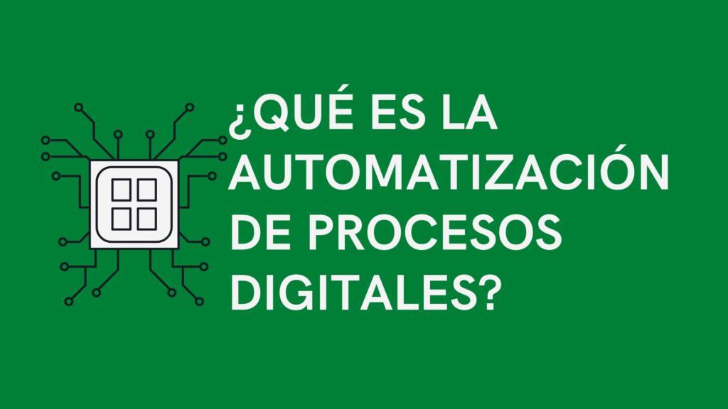que es la automatización de procesos digitales